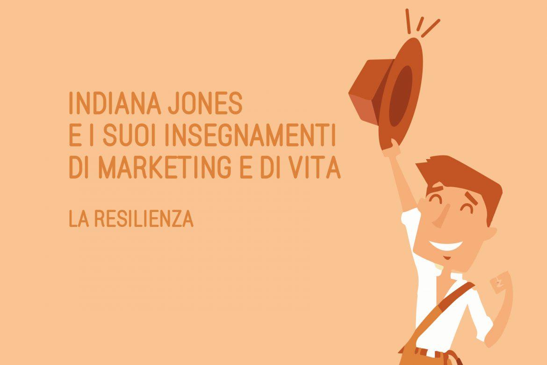 Indiana Jones e i suoi insegnamenti di marketing e di vita: la resilienza