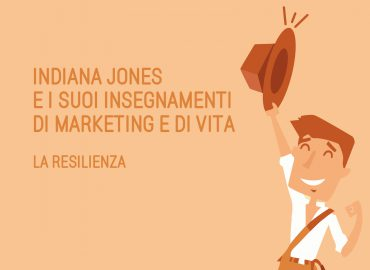 Indiana Jones e i suoi insegnamenti di marketing e di vita: la resilienza