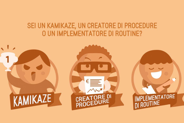 Sei un kamikaze, un creatore di procedure o un implementatore di routine?