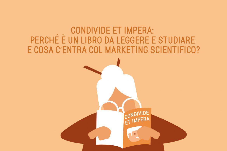 Condivide et Impera: perché è un libro da leggere e studiare e cosa c'entra col marketing scientifico?