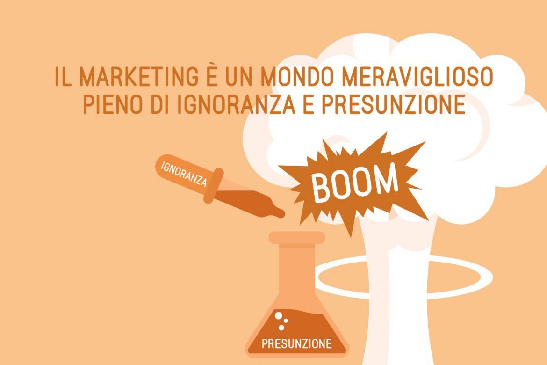 Il marketing è un mondo meraviglioso pieno di ignoranza e presunzione