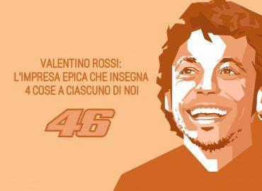 Valentino Rossi: l'impresa epica che insegna 4 cose a ciascuno di noi