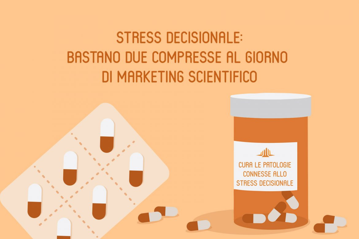 Stress decisionale: bastano due compresse al giorno di marketing scientifico