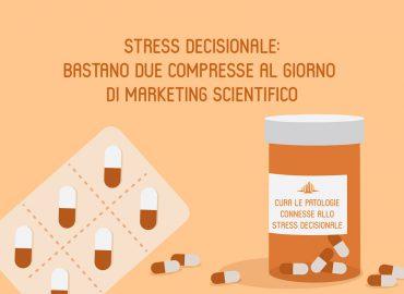 Stress decisionale: bastano due compresse al giorno di marketing scientifico