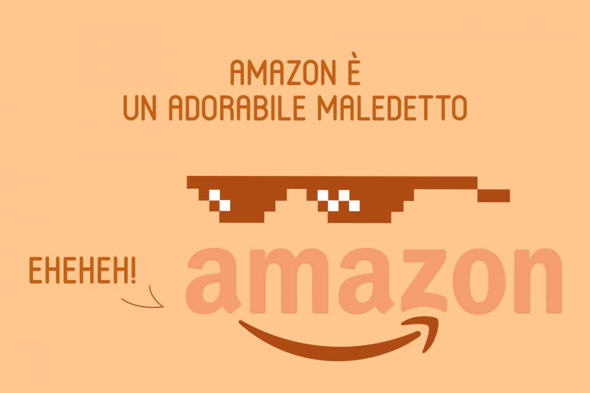 Amazon è un adorabile maledetto