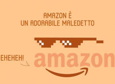 Amazon è un adorabile maledetto