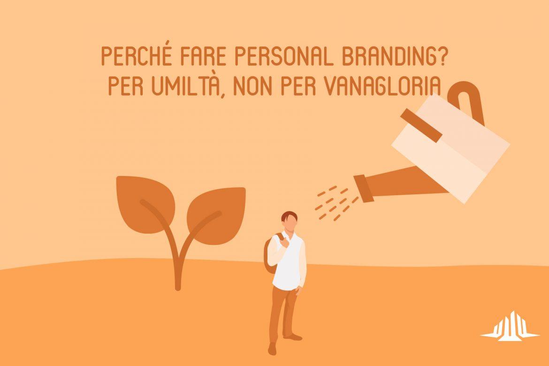 Perché fare personal branding? Per umiltà, non per vanagloria