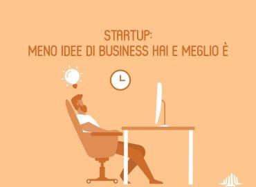 Startup: meno idee di business hai e meglio è