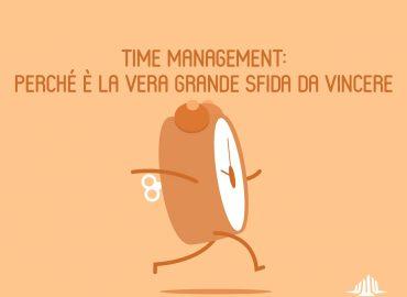 Time management: perché è la vera grande sfida da vincere