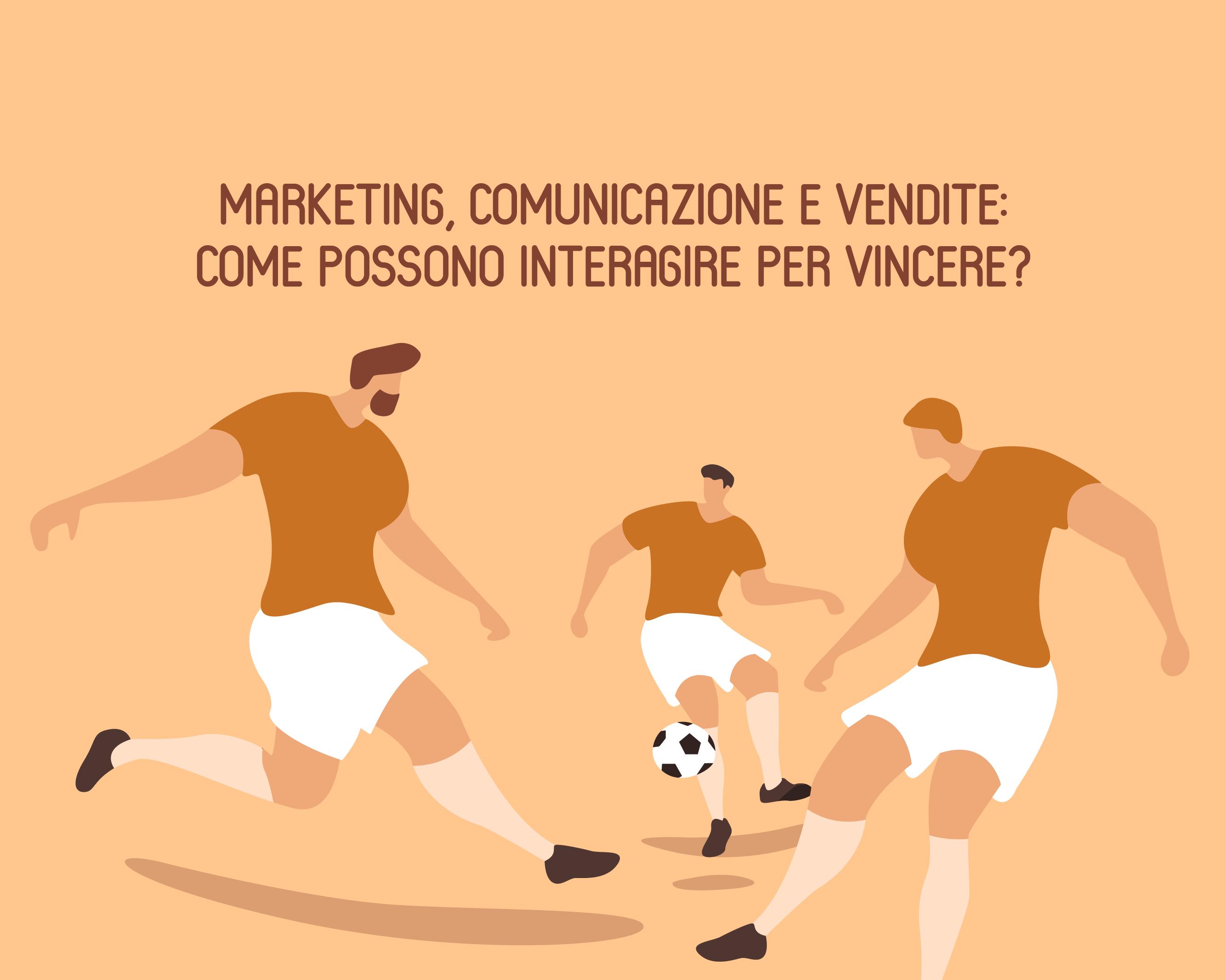 Marketing, Comunicazione e Vendite: come possono interagire per vincere?